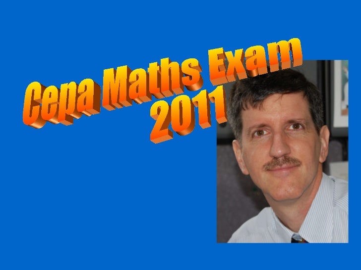 Thanks to CEPAMAN Cepa Maths Exam 2011
