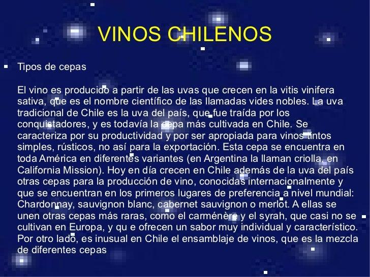 VINOS CHILENOS Tipos de cepas El vino es producido a partir de las uvas que crecen en la vitis vinifera sativa, que es el ...