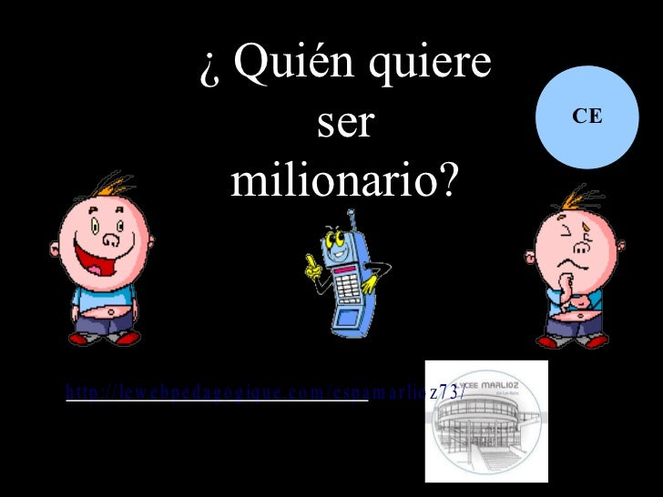 ¿ Quién quiere                            ser                                         CE                        milionario...