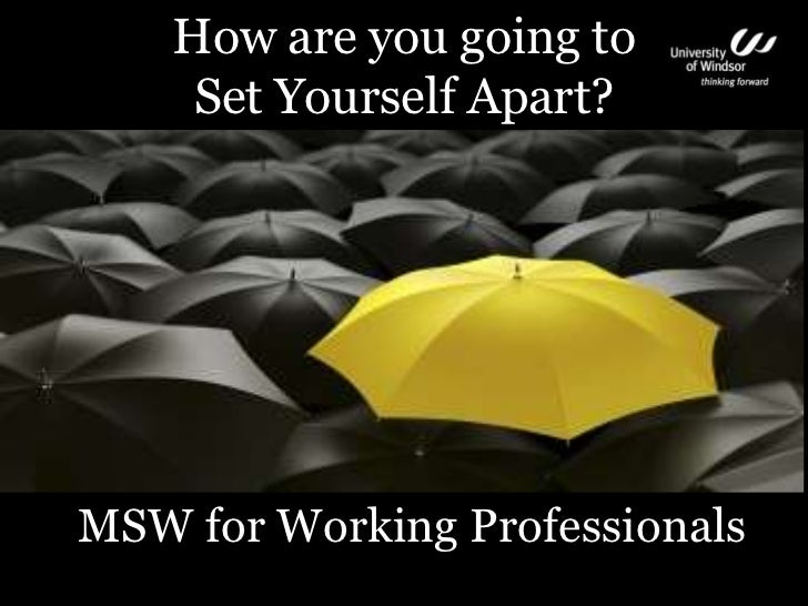 How are you going to Set Yourself Apart?<br />MSW for Working Professionals<br />