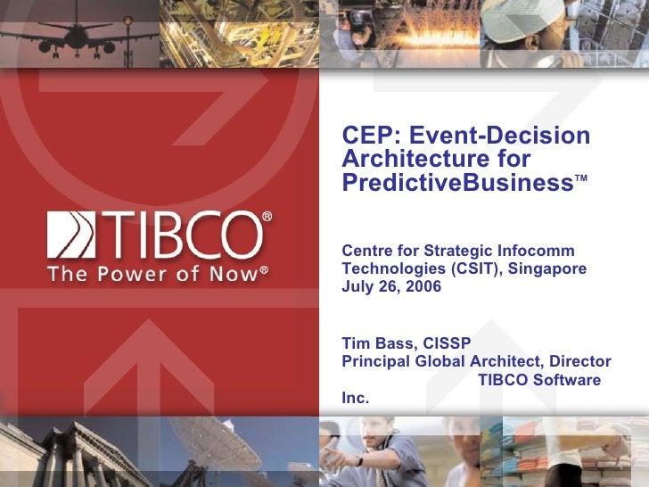 CEP: Event-Decision Architecture for  PredictiveBusiness TM Centre for Strategic Infocomm Technologies (CSIT), Singapore J...