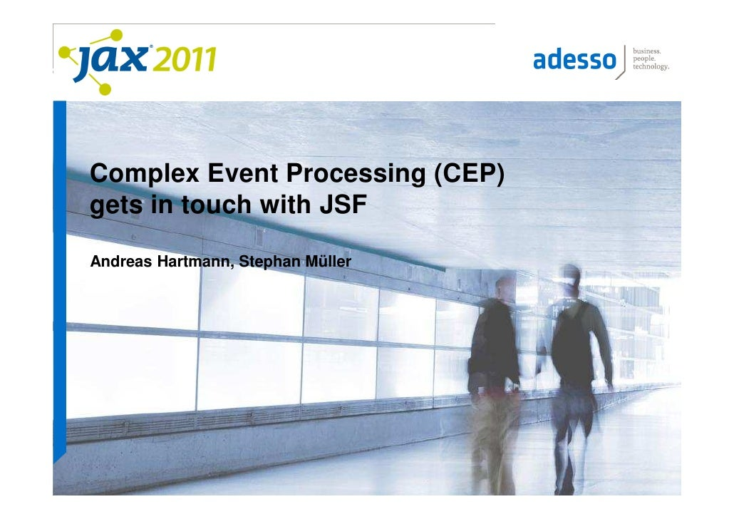 Complex Event Processing (CEP)gets in touch with JSFAndreas Hartmann, Stephan Müller