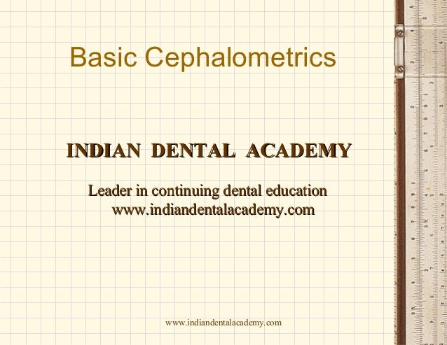 Basic Cephalometrics INDIAN DENTAL ACADEMY Leader in continuing dental education www.indiandentalacademy.com  www.indiande...