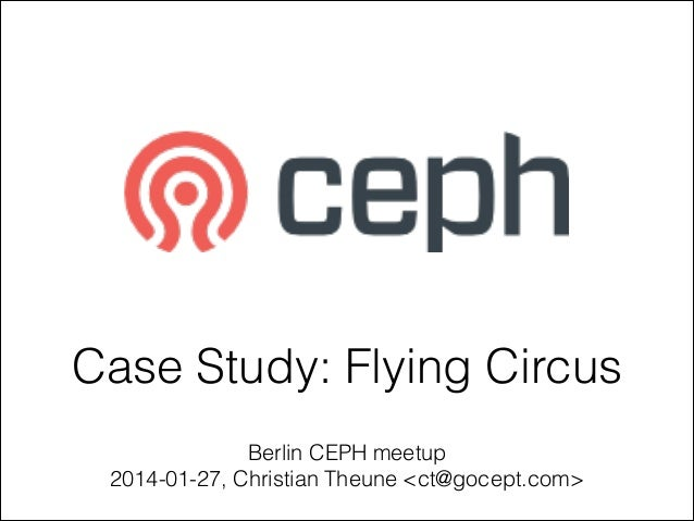 Flying Circus Ceph Case Study (CEPH Usergroup Berlin)