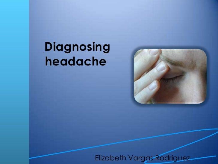 Diagnosingheadache<br />Elizabeth Vargas Rodríguez<br />