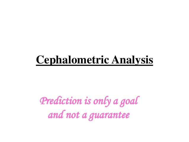 Cephalometric Analysis Prediction is only a goal and not a guarantee