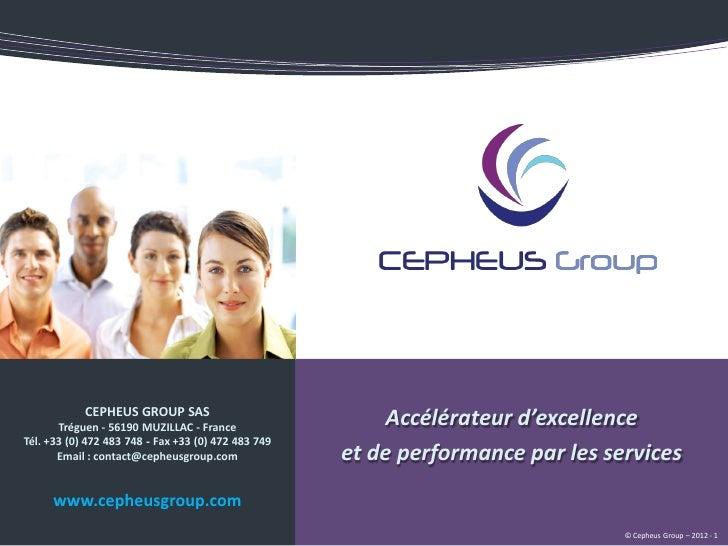 CEPHEUS GROUP SAS       Tréguen - 56190 MUZILLAC - France                 Accélérateur d'excellenceTél. +33 (0) 472 483 74...