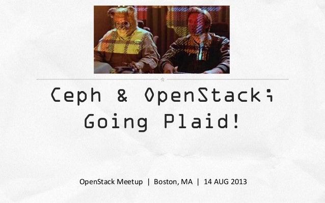 Ceph & OpenStack; Going Plaid! OpenStack Meetup | Boston, MA | 14 AUG 2013