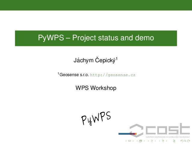 PyWPS – Project status and demo ˇ ´ Jachym Cepick´ 1 y 1 Geosense  s.r.o. http://geosense.cz  WPS Workshop
