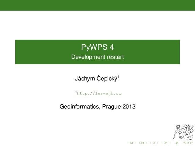 PyWPS 4 Development restart Jáchym ˇCepický1 1http://les-ejk.cz Geoinformatics, Prague 2013