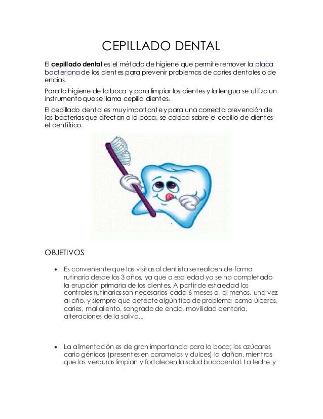 CEPILLADO DENTAL  El cepillado dental es el método de higiene que permite remover la placa  bacteriana de los dientes para...