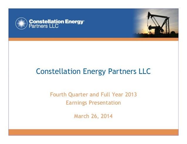 Constellation Energy Partners LLCConstellation Energy Partners LLC Fourth Quarter and Full Year 2013 Earnings Presentation...