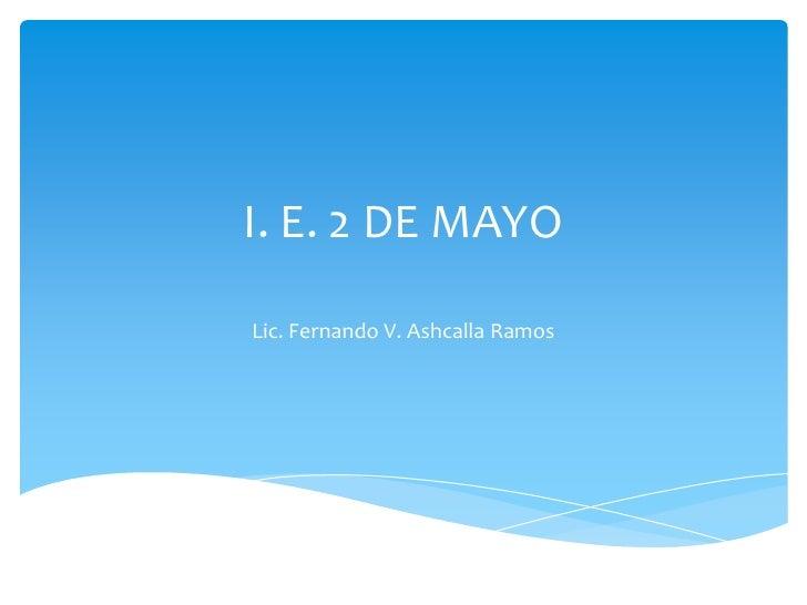 I. E. 2 DE MAYOLic. Fernando V. Ashcalla Ramos