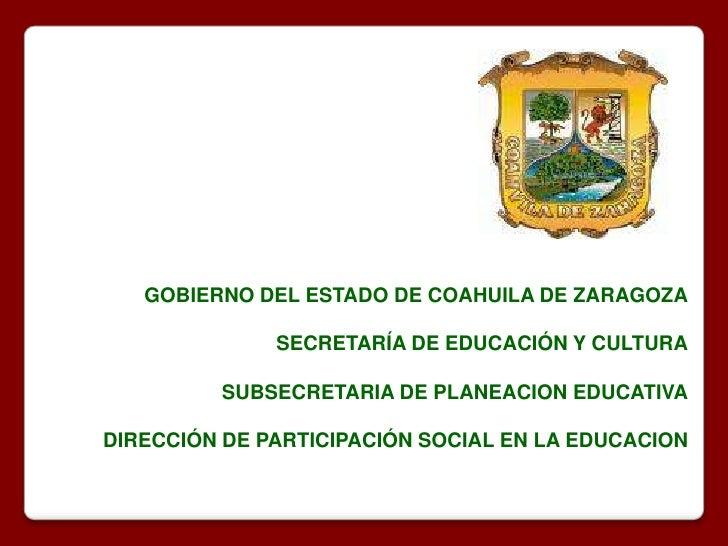 GOBIERNO DEL ESTADO DE COAHUILA DE ZARAGOZA<br />SECRETARÍA DE EDUCACIÓN Y CULTURA<br />SUBSECRETARIA DE PLANEACION EDUCAT...