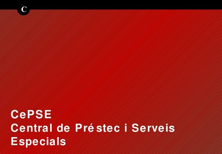 CePSE Central de Pr éstec i Serveis Especials C