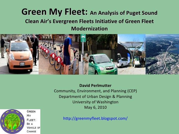 Green My Fleet:  An Analysis of Puget Sound Clean Air's Evergreen Fleets Initiative of Green Fleet Modernization David Per...