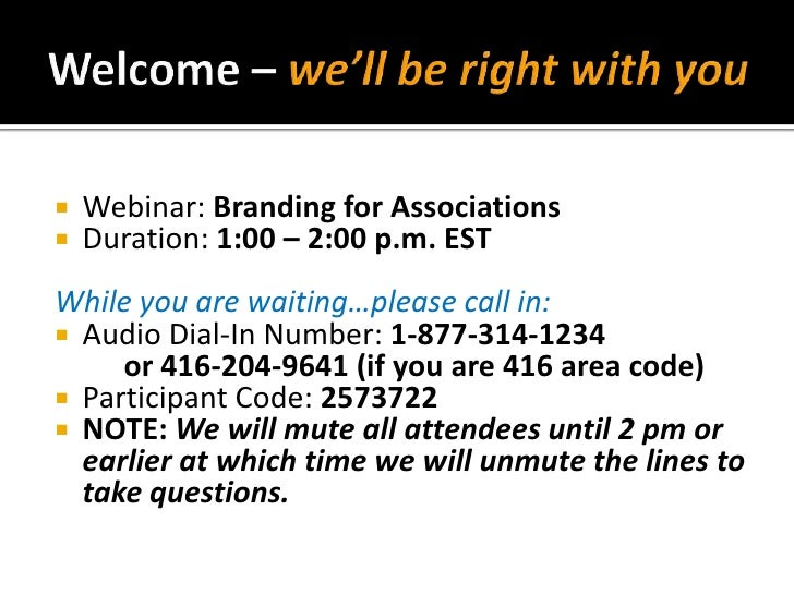 Welcome – we'll be right with you<br />Webinar: Branding for Associations<br />Duration: 1:00 – 2:00 p.m. EST<br />While y...