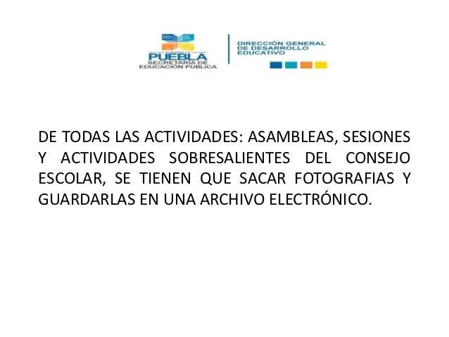 DE TODAS LAS ACTIVIDADES: ASAMBLEAS, SESIONESY ACTIVIDADES SOBRESALIENTES DEL CONSEJOESCOLAR, SE TIENEN QUE SACAR FOTOGRAF...