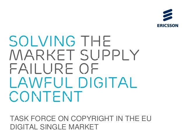 Solving themarket supplyfailure oflawful digitalcontentTASK FORCE ON COPYRIGHT IN THE EUDIGITAL SINGLE MARKET