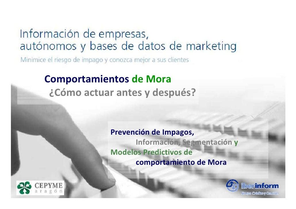 Comportamientos de Mora  ¿Cómo actuar antes y después?                Prevención de Impagos,                    Informació...