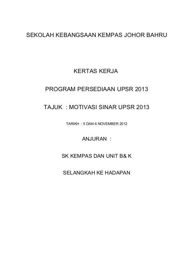 SEKOLAH KEBANGSAAN KEMPAS JOHOR BAHRU             KERTAS KERJA    PROGRAM PERSEDIAAN UPSR 2013    TAJUK : MOTIVASI SINAR U...