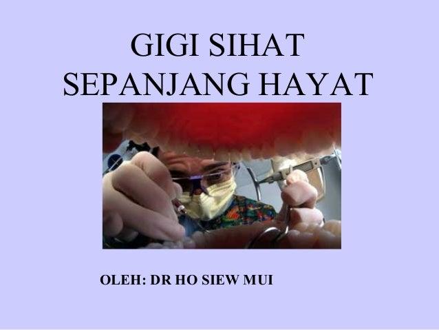 GIGI SIHATSEPANJANG HAYAT OLEH: DR HO SIEW MUI