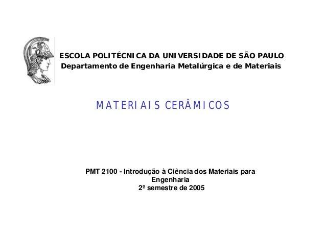ESCOLA POLITÉCNICA DA UNIVERSIDADE DE SÃO PAULO Departamento de Engenharia Metalúrgica e de Materiais PMT 2100 - Introduçã...