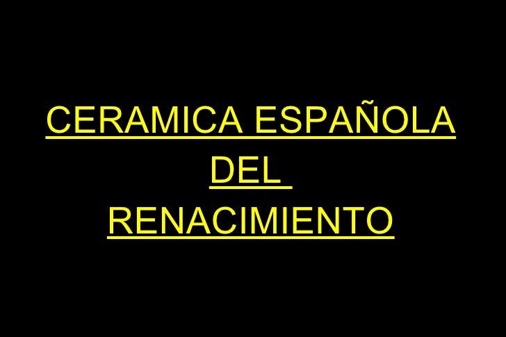CERAMICA ESPAÑOLA DEL  RENACIMIENTO