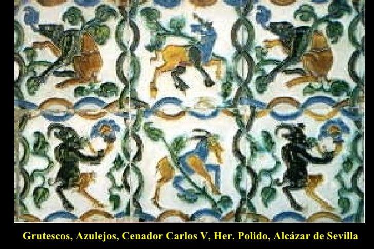 Grutescos, Azulejos, Cenador Carlos V, Her. Polido, Alcázar de Sevilla