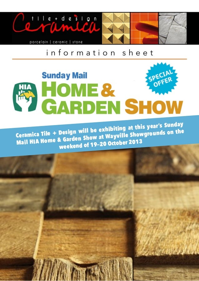 i n f o r m a t i o n s h e e t Ceramica Tile + Design will be exhibiting at this year's Sunday Mail HIA Home & Garden Sho...
