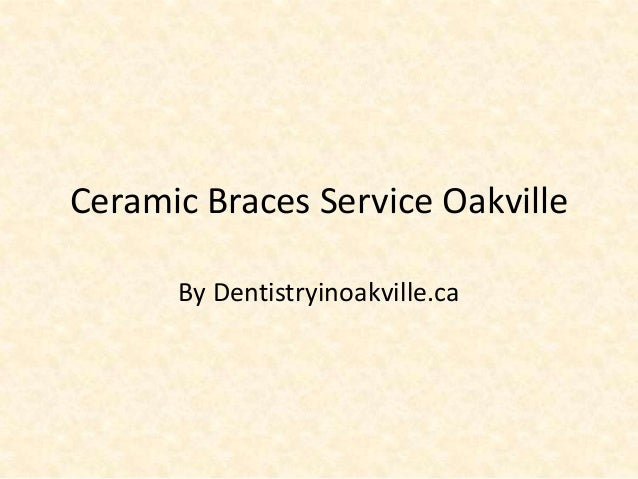 Ceramic Braces Service Oakville By Dentistryinoakville.ca