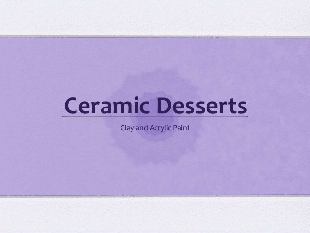 Ceramic Desserts Clay and Acrylic Paint