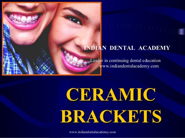 CERAMICCERAMIC BRACKETSBRACKETS www.indiandentalacademy.com INDIAN DENTAL ACADEMY Leader in continuing dental education ww...