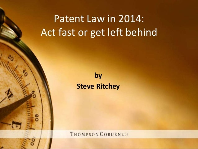 Patent Law in 2014: Act fast or get left behind by Steve Ritchey