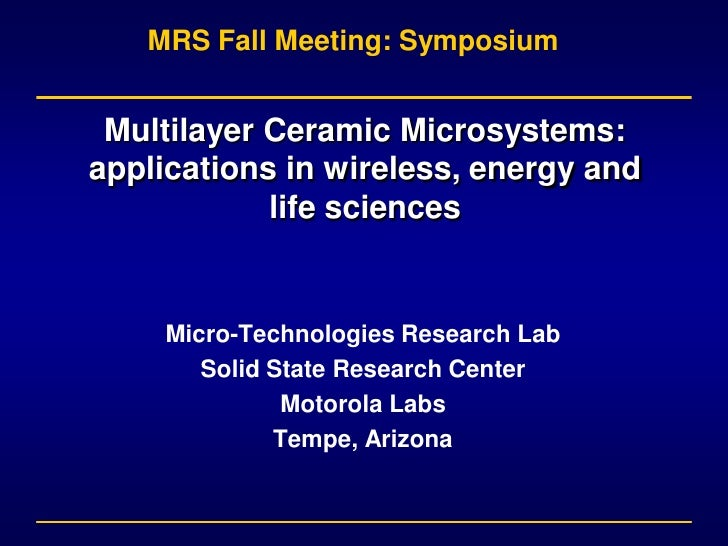 MRS Fall Meeting: Symposium    Multilayer Ceramic Microsystems: applications in wireless, energy and             life scie...