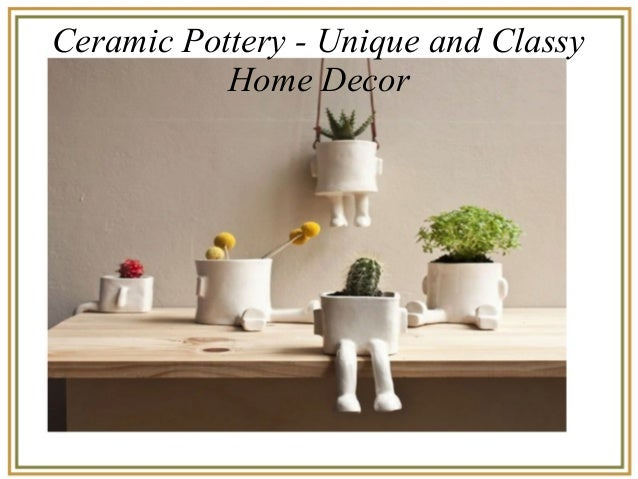 Ceramic Pottery Unique And Classy Home Decor