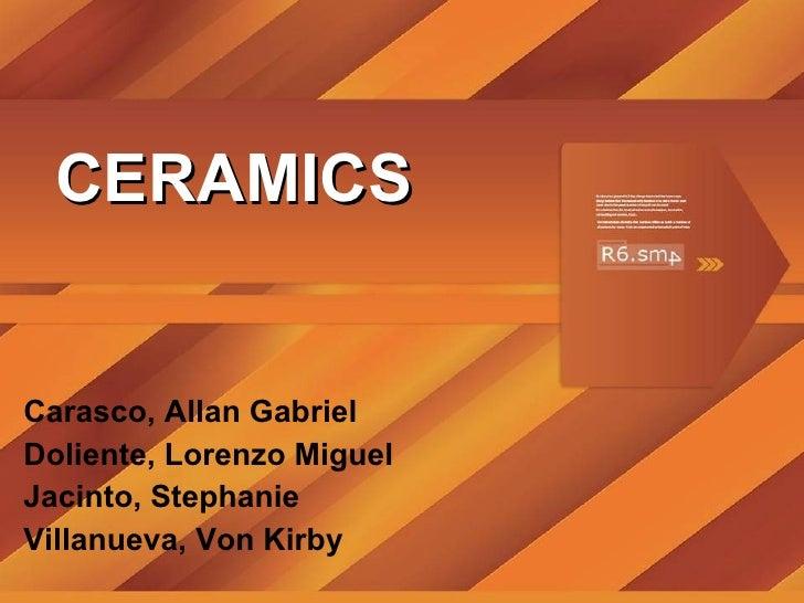CERAMICS Carasco, Allan Gabriel Doliente, Lorenzo Miguel Jacinto, Stephanie Villanueva, Von Kirby