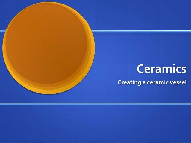 Ceramics Creating a ceramic vessel