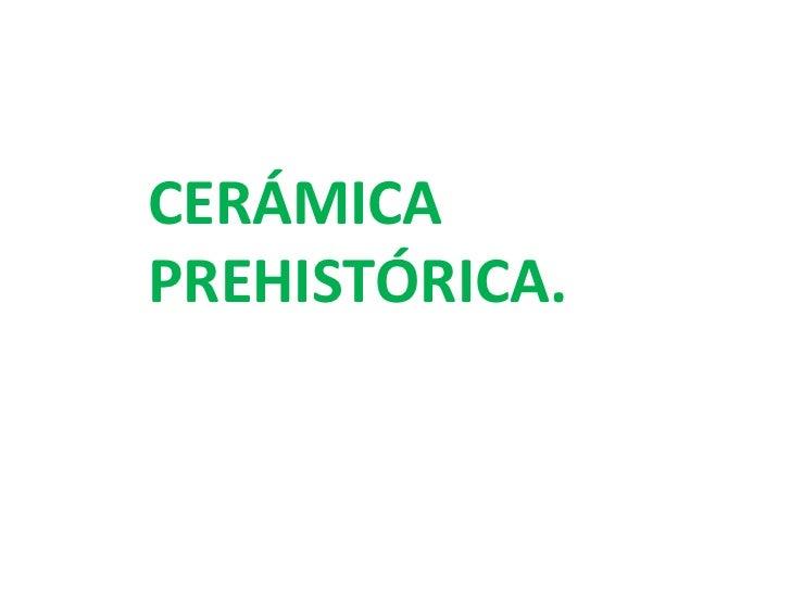 CERÁMICA PREHISTÓRICA.