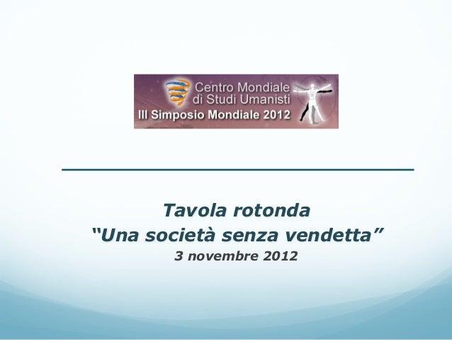 """Tavola rotonda""""Una società senza vendetta""""        3 novembre 2012"""
