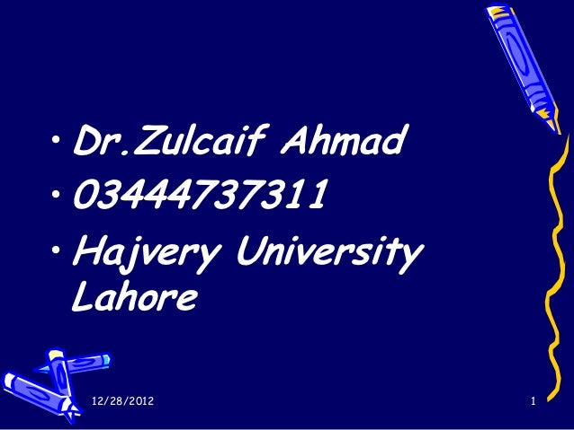 • Dr.Zulcaif Ahmad• 03444737311• Hajvery University Lahore  12/28/2012           1
