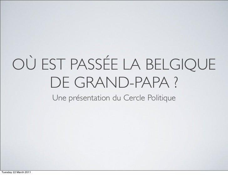 OÙ EST PASSÉE LA BELGIQUE           DE GRAND-PAPA ?                        Une présentation du Cercle PolitiqueTuesday 22 ...