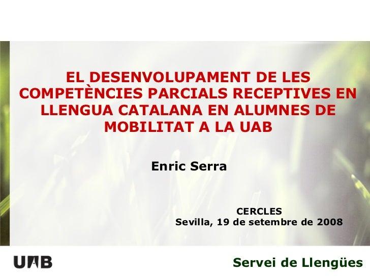 Servei de Llengües EL DESENVOLUPAMENT DE LES COMPETÈNCIES PARCIALS RECEPTIVES EN LLENGUA CATALANA EN ALUMNES DE MOBILITAT ...