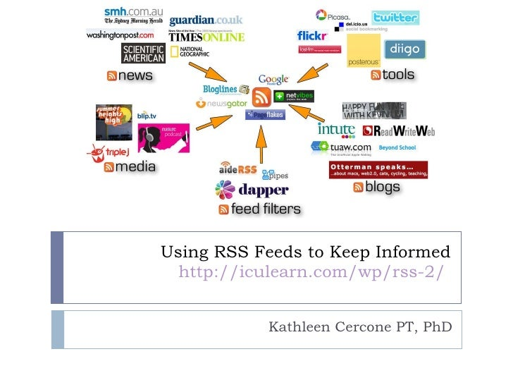 Using RSS Feeds to Keep Informed http://iculearn.com/wp/rss-2/   Kathleen Cercone PT, PhD