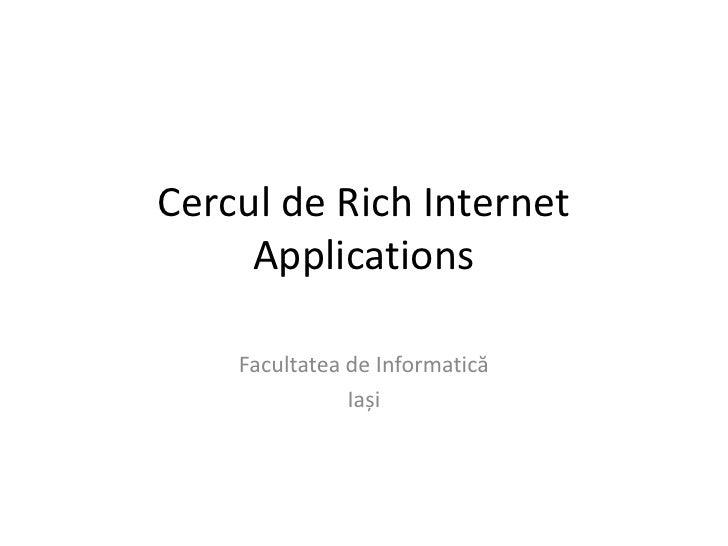 Cercul de Rich Internet Applications<br />Facultatea de Informatică<br />Iași<br />