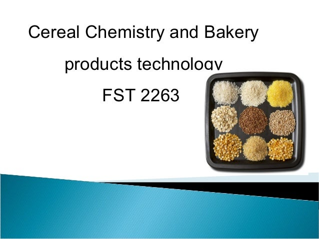 Cereal Chemistry and Bakery products technology FST 2263