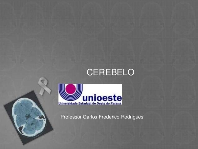 CEREBELOProfessor Carlos Frederico Rodrigues