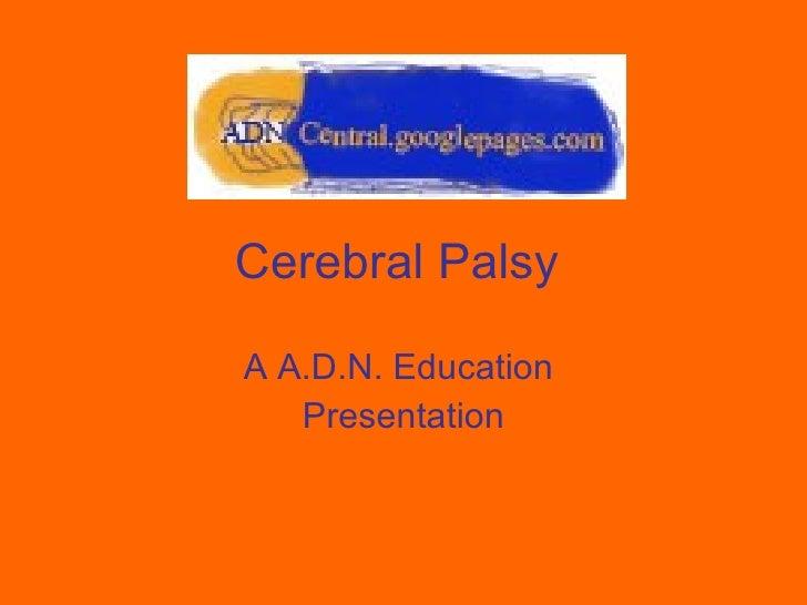 Cerebral Palsy A A.D.N. Education  Presentation
