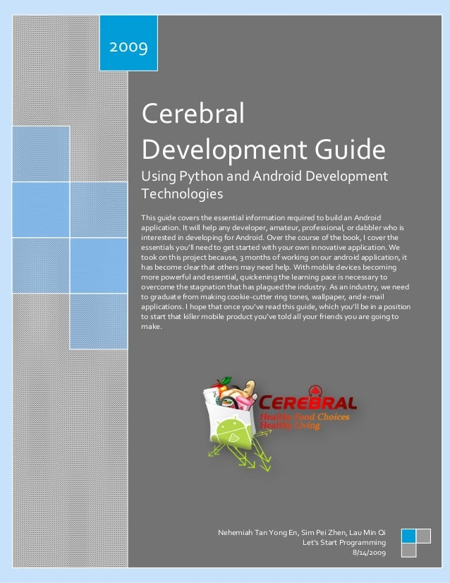2009  Cerebral Development Guide Using Python and Android Development Technologies This guide covers the essential informa...