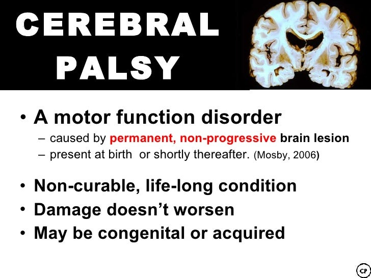 an introduction to the brain disorder of cerebral palsy Cerebral palsy is a neurological movement disorder characterized by the lack of muscle control and impairment in the coordination of movements this disorder is usually a result of injury to the brain during early development in the uterus,at birth,or in the first two years of life.